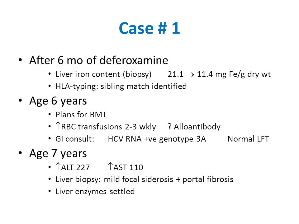 Case # 1 After 6 mo of deferoxamine Age 6 years Age 7 years