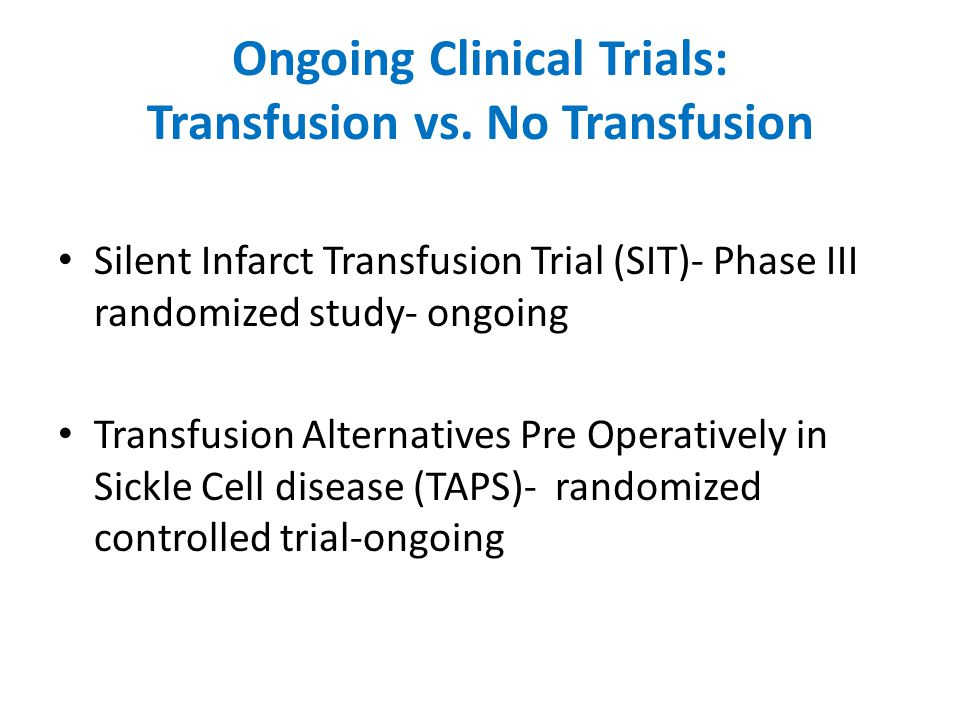Ongoing Clinical Trials: Transfusion vs. No Transfusion