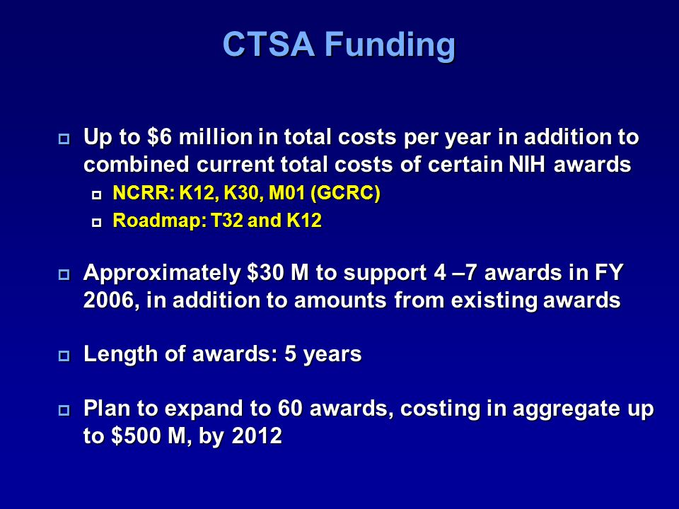 CTSA Funding Up to $6 million in total costs per year in addition to combined current total costs of certain NIH awards.