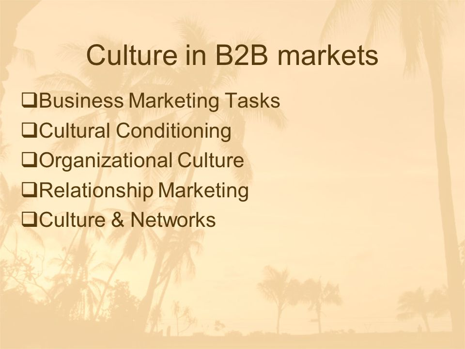 Culture in B2B markets Business Marketing Tasks Cultural Conditioning