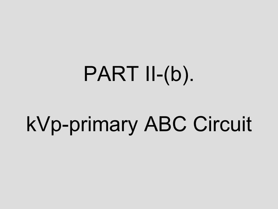 PART II-(b). kVp-primary ABC Circuit