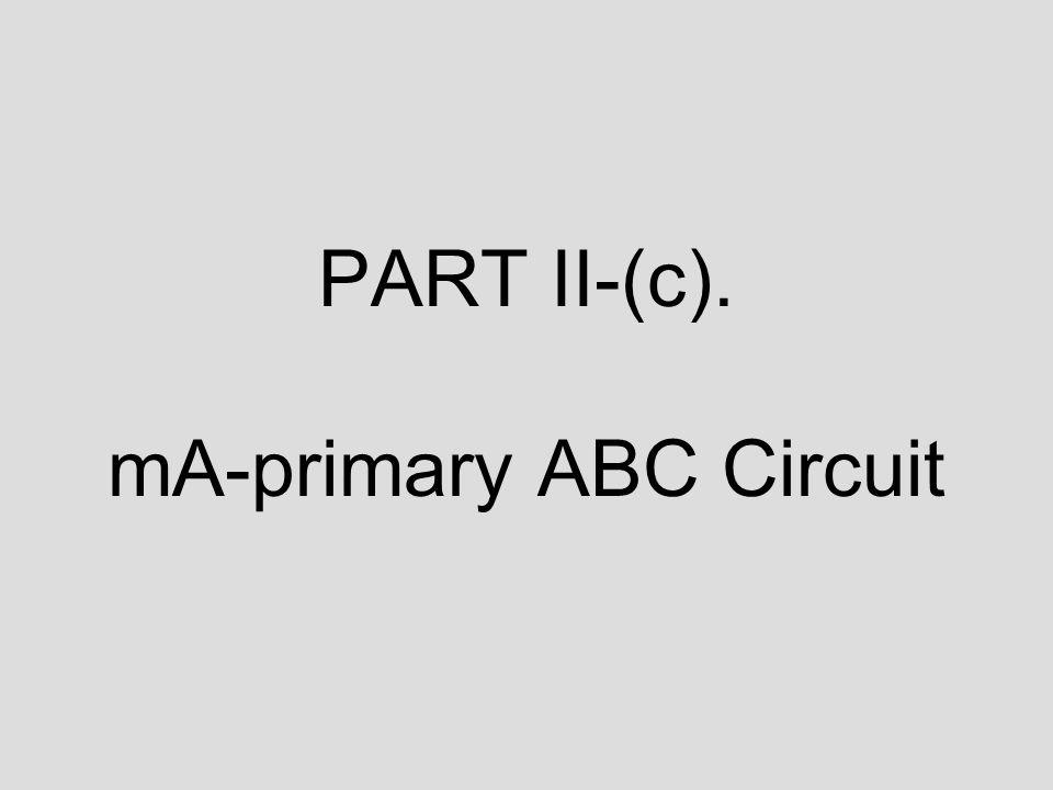 PART II-(c). mA-primary ABC Circuit