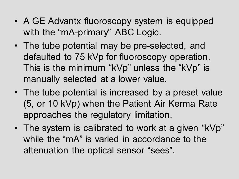 A GE Advantx fluoroscopy system is equipped with the mA-primary ABC Logic.
