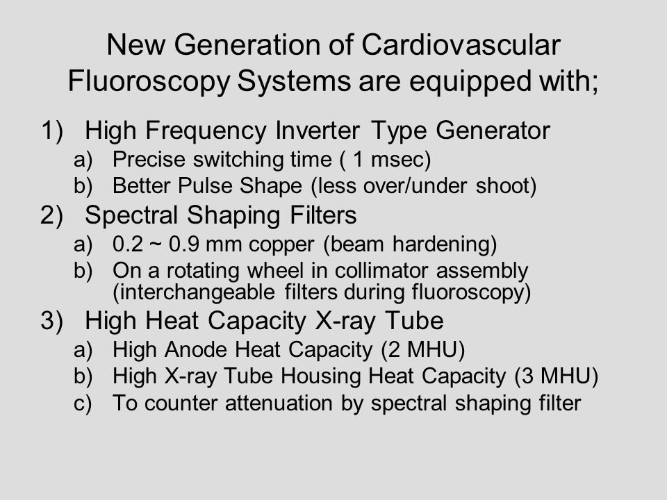 New Generation of Cardiovascular Fluoroscopy Systems are equipped with;