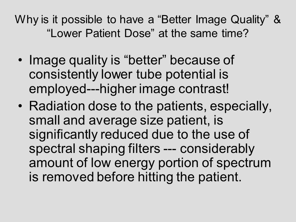 Why is it possible to have a Better Image Quality & Lower Patient Dose at the same time