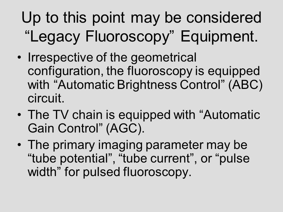 Up to this point may be considered Legacy Fluoroscopy Equipment.