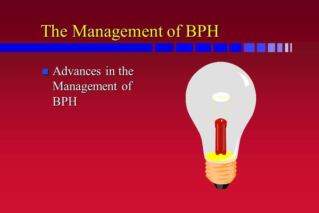 The Management of BPH Advances in the Management of BPH