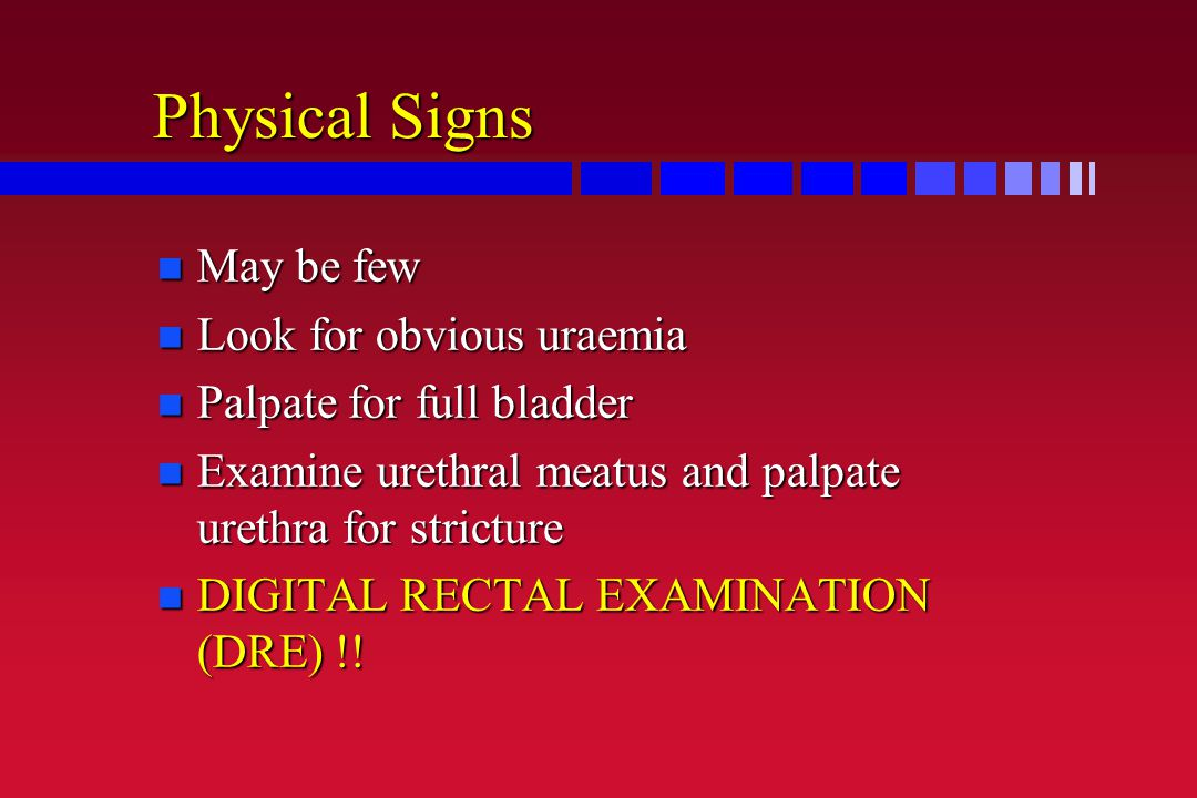 Physical Signs May be few Look for obvious uraemia