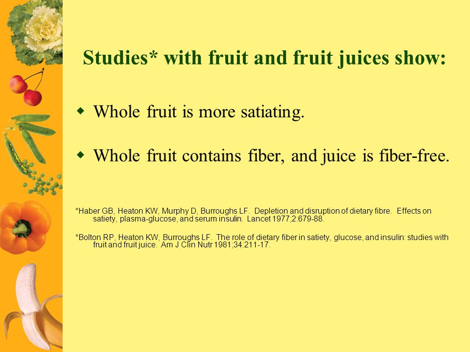 Studies* with fruit and fruit juices show: