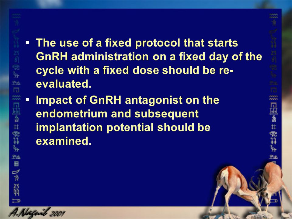 The use of a fixed protocol that starts GnRH administration on a fixed day of the cycle with a fixed dose should be re-evaluated.