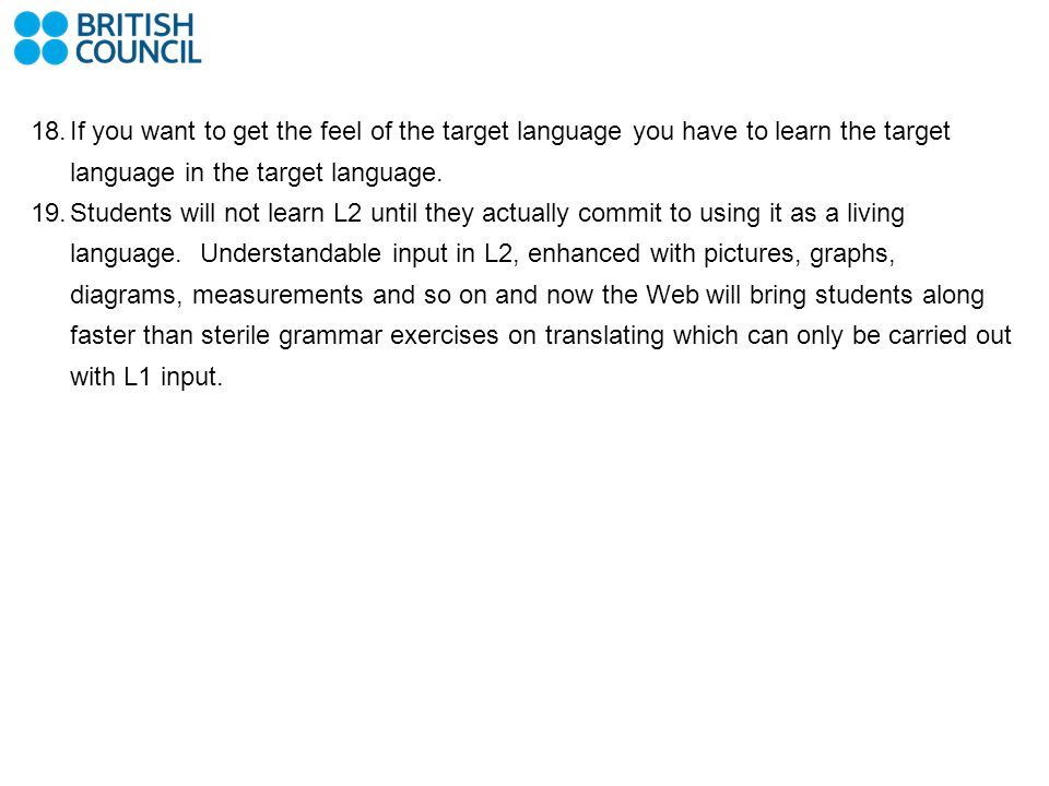 If you want to get the feel of the target language you have to learn the target language in the target language.