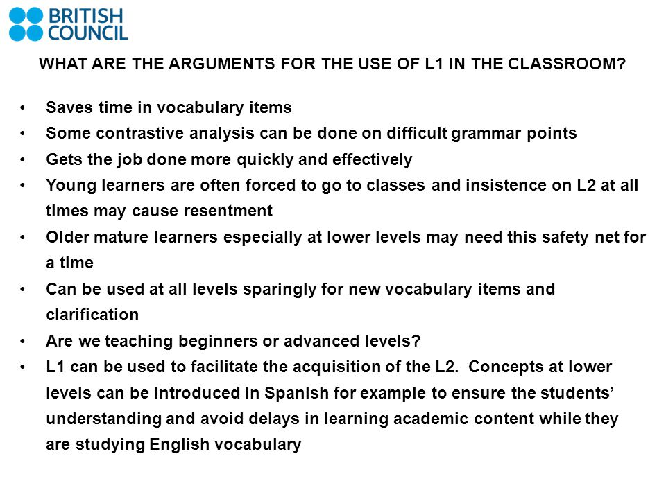 WHAT ARE THE ARGUMENTS FOR THE USE OF L1 IN THE CLASSROOM