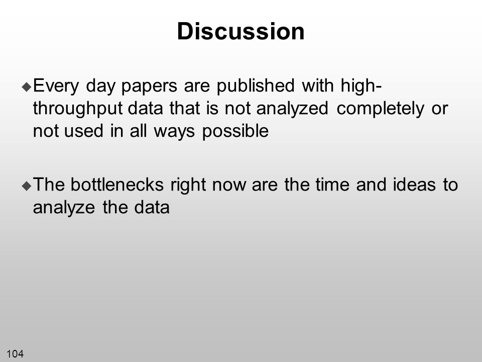 Discussion Every day papers are published with high-throughput data that is not analyzed completely or not used in all ways possible.