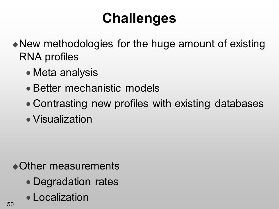 Challenges New methodologies for the huge amount of existing RNA profiles. Meta analysis. Better mechanistic models.