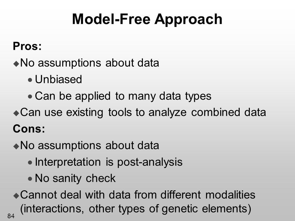 Model-Free Approach Pros: No assumptions about data Unbiased