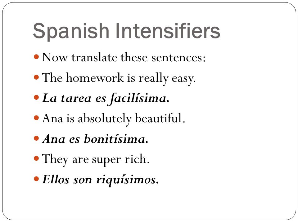 Spanish Intensifiers Now translate these sentences: