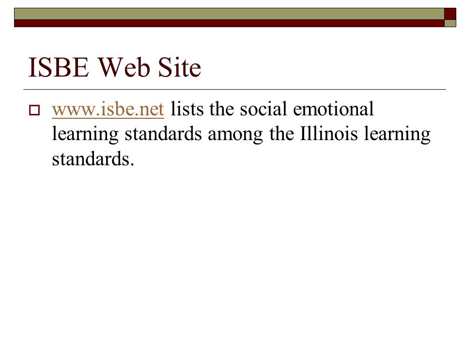 ISBE Web Site www.isbe.net lists the social emotional learning standards among the Illinois learning standards.
