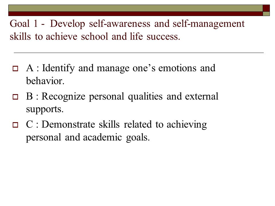 A : Identify and manage one's emotions and behavior.
