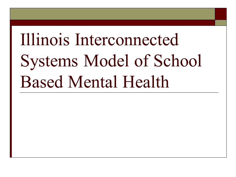 Illinois Interconnected Systems Model of School Based Mental Health