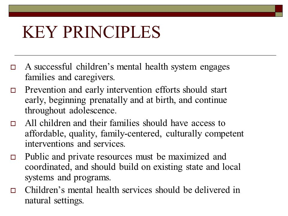 KEY PRINCIPLES A successful children's mental health system engages families and caregivers.