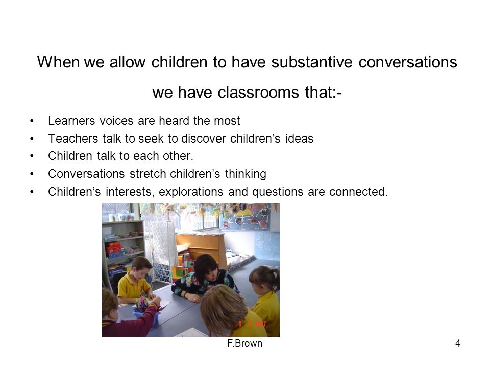 When we allow children to have substantive conversations we have classrooms that:-