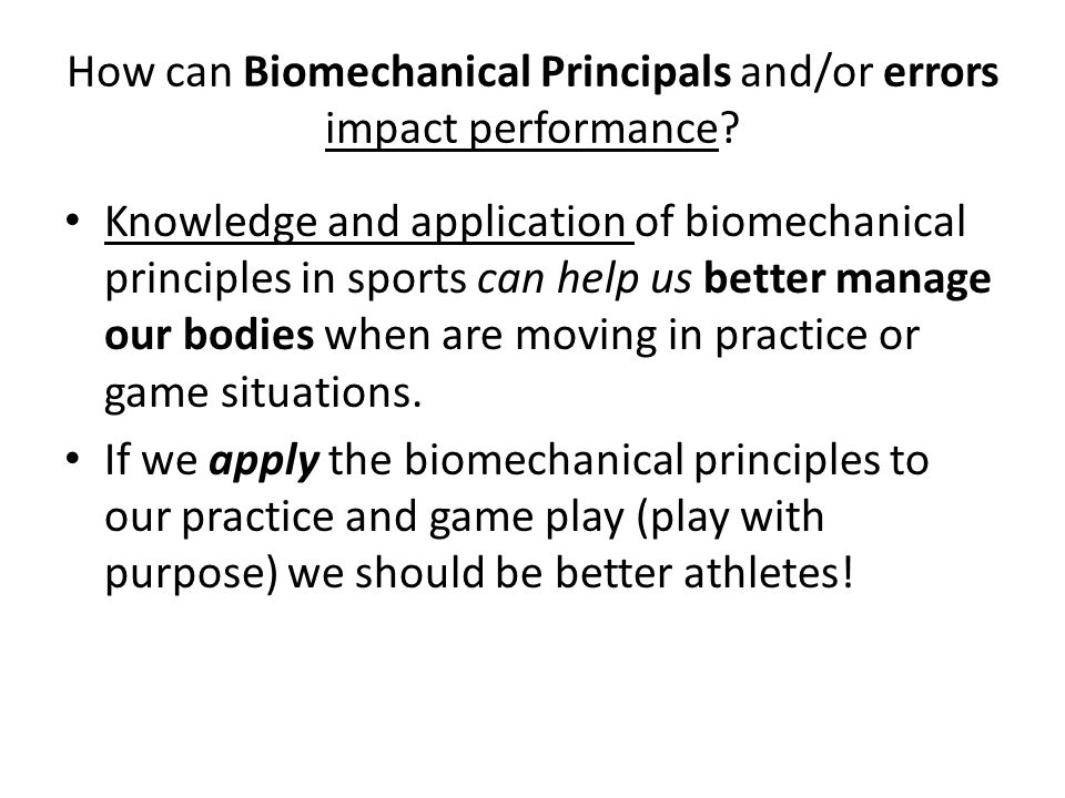 How can Biomechanical Principals and/or errors impact performance