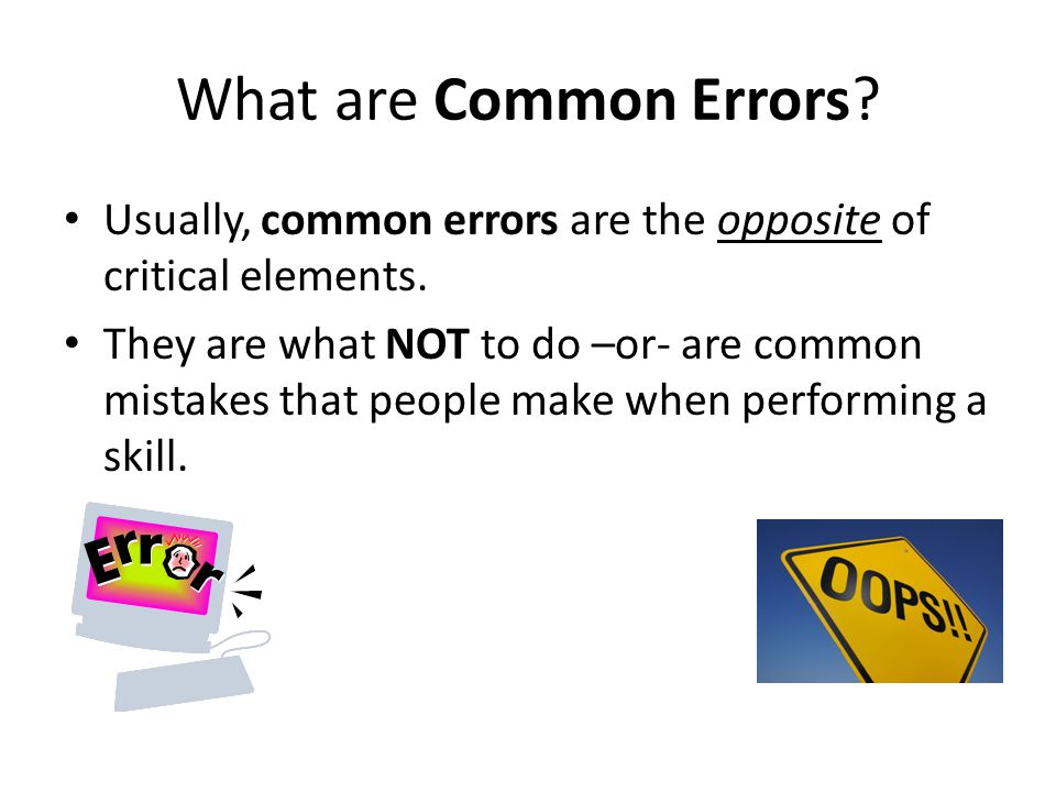 What are Common Errors Usually, common errors are the opposite of critical elements.