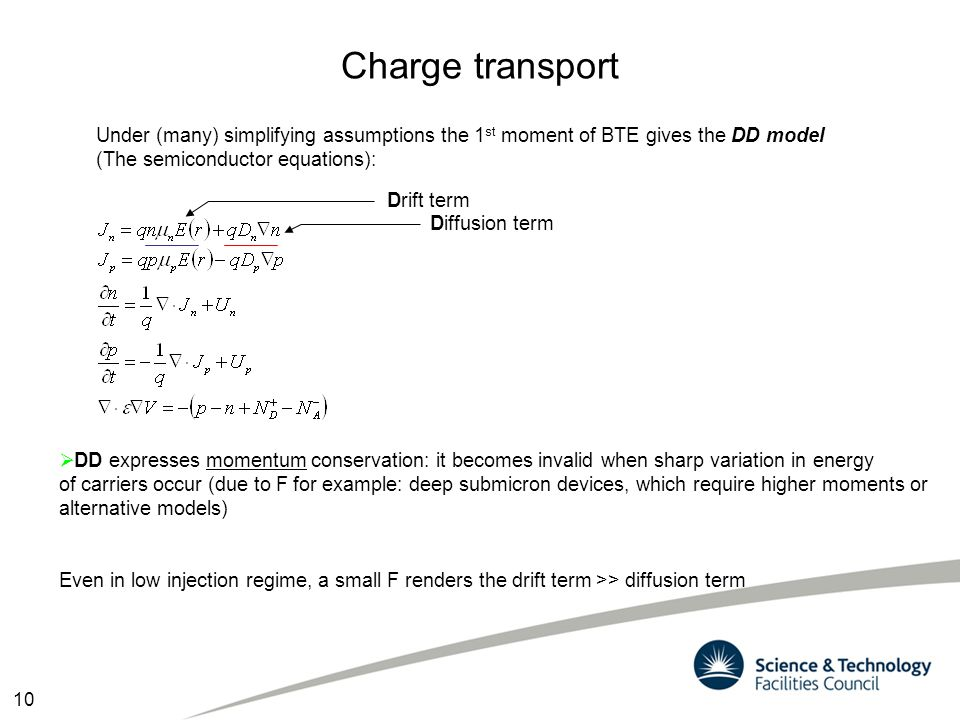 Charge transport Under (many) simplifying assumptions the 1st moment of BTE gives the DD model. (The semiconductor equations):