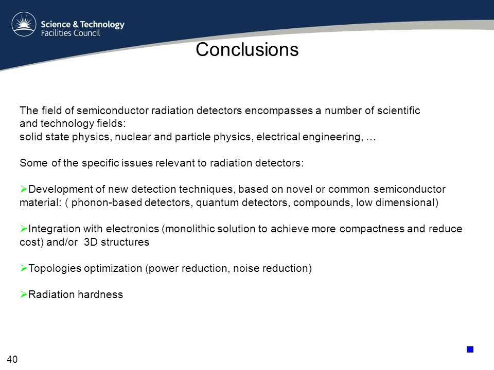 Conclusions The field of semiconductor radiation detectors encompasses a number of scientific. and technology fields: