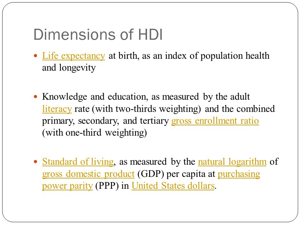 Dimensions of HDI Life expectancy at birth, as an index of population health and longevity.