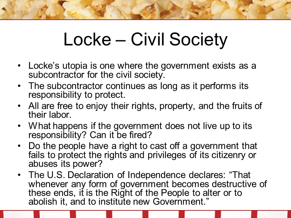 Locke – Civil Society Locke's utopia is one where the government exists as a subcontractor for the civil society.