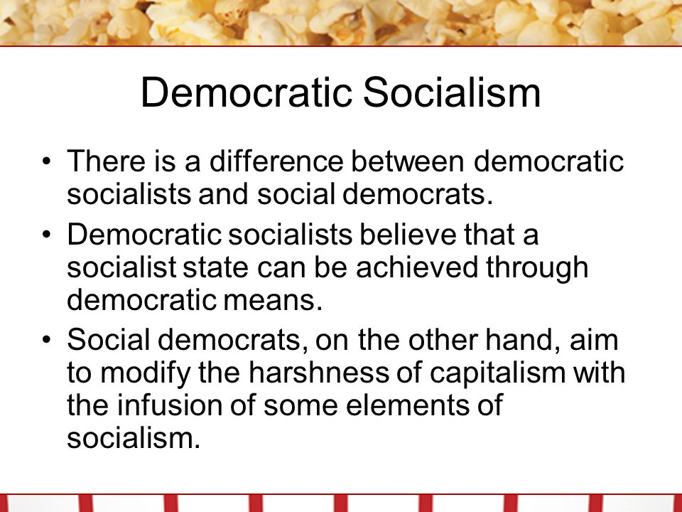 Democratic Socialism There is a difference between democratic socialists and social democrats.