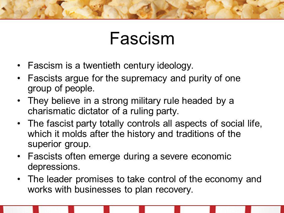 Fascism Fascism is a twentieth century ideology.