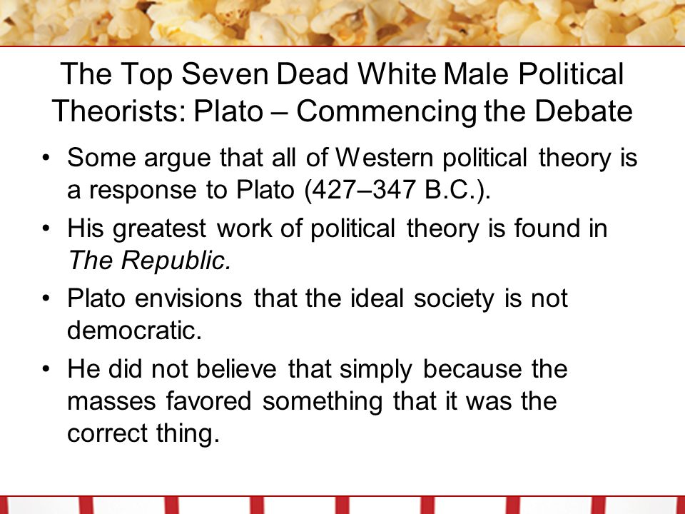 The Top Seven Dead White Male Political Theorists: Plato – Commencing the Debate