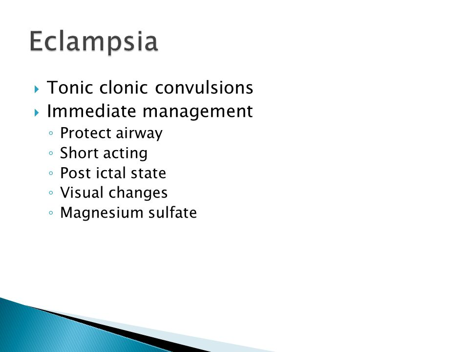 Eclampsia Tonic clonic convulsions Immediate management Protect airway
