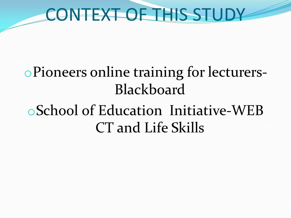 CONTEXT OF THIS STUDY Pioneers online training for lecturers- Blackboard.