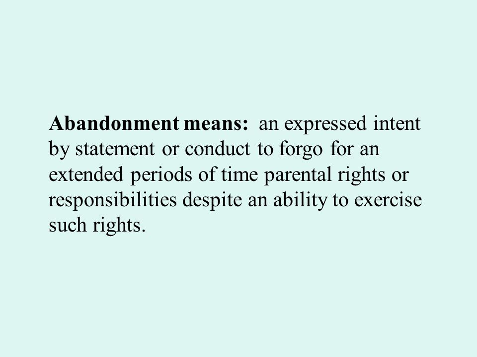 Abandonment means: an expressed intent by statement or conduct to forgo for an extended periods of time parental rights or responsibilities despite an ability to exercise such rights.