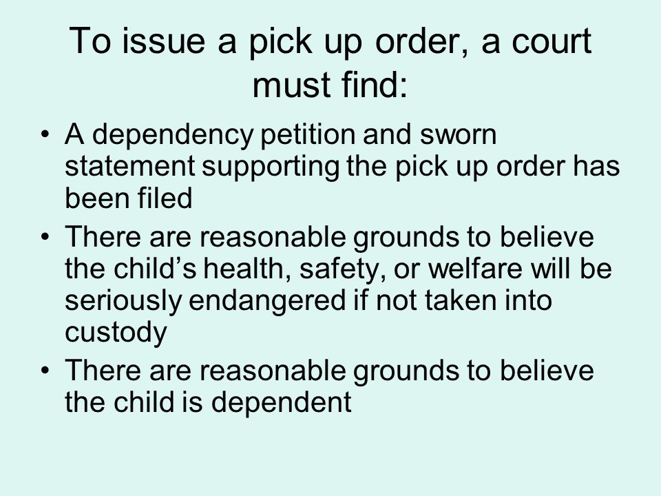 To issue a pick up order, a court must find: