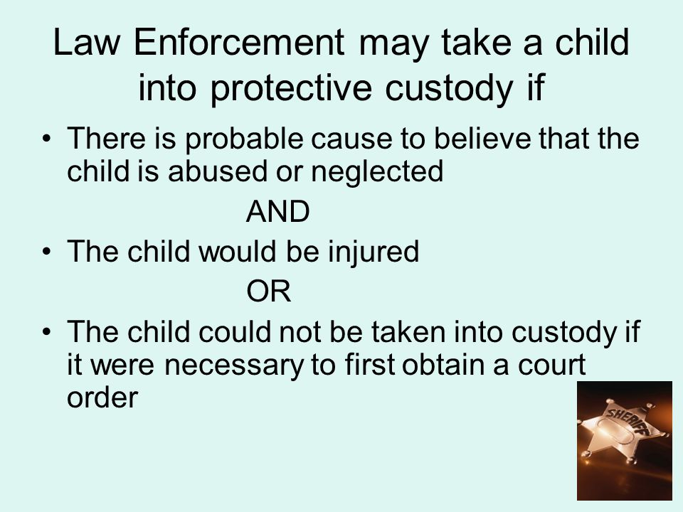 Law Enforcement may take a child into protective custody if