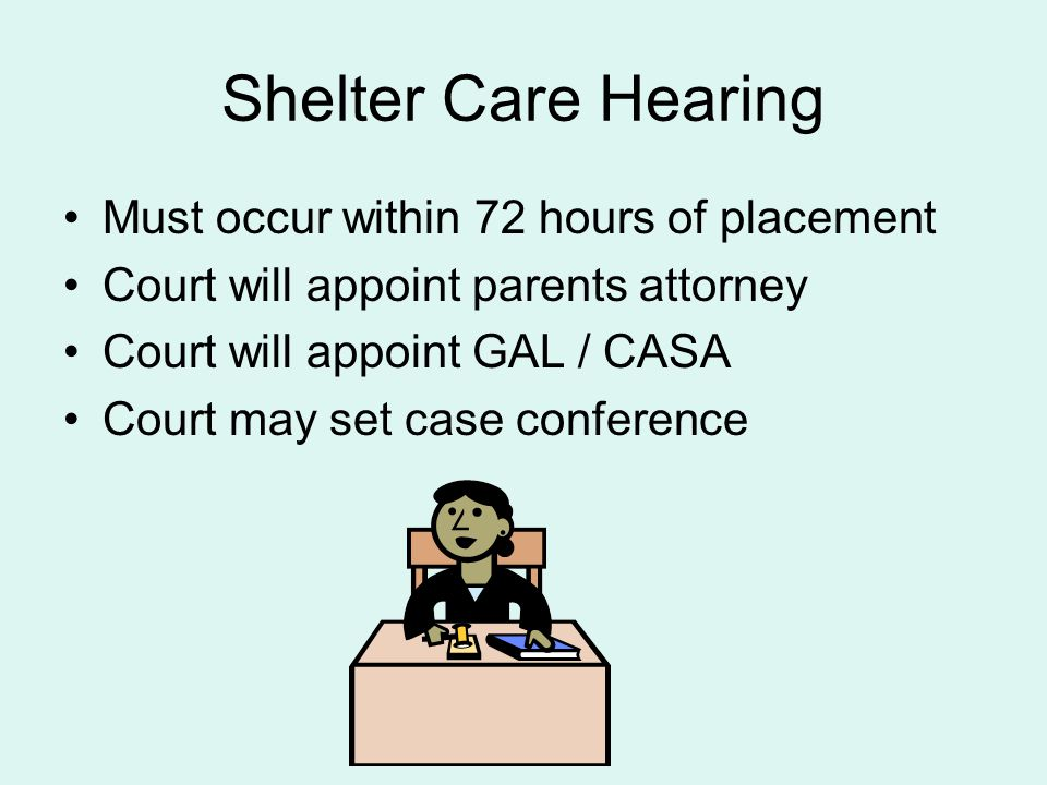 Shelter Care Hearing Must occur within 72 hours of placement