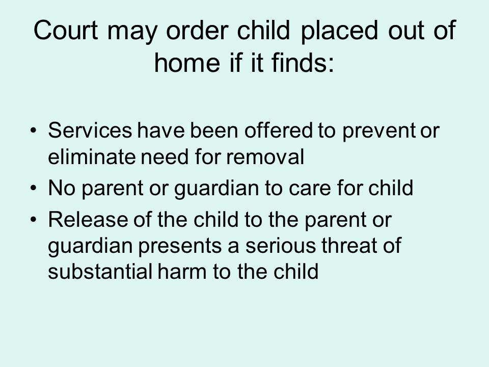 Court may order child placed out of home if it finds: