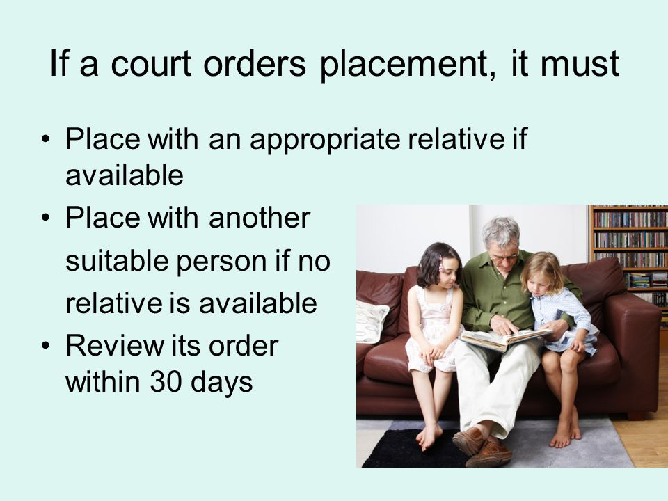 If a court orders placement, it must