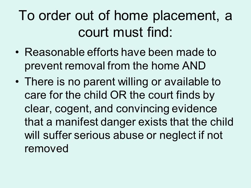 To order out of home placement, a court must find:
