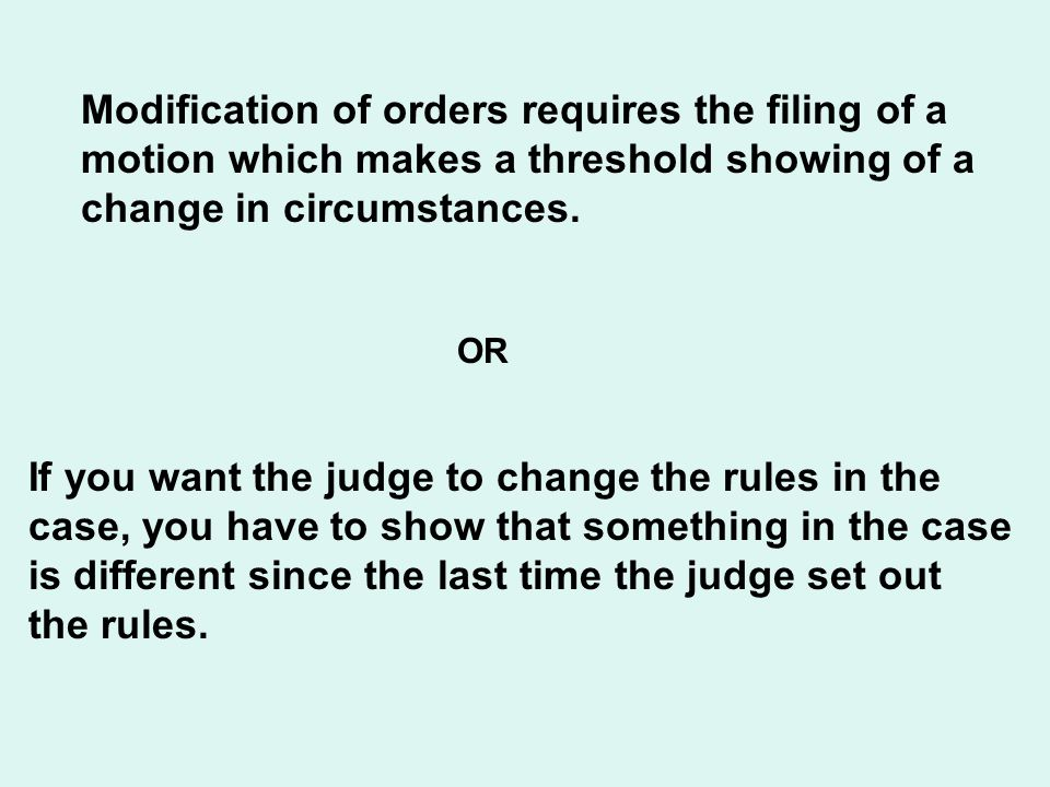 Modification of orders requires the filing of a motion which makes a threshold showing of a change in circumstances.