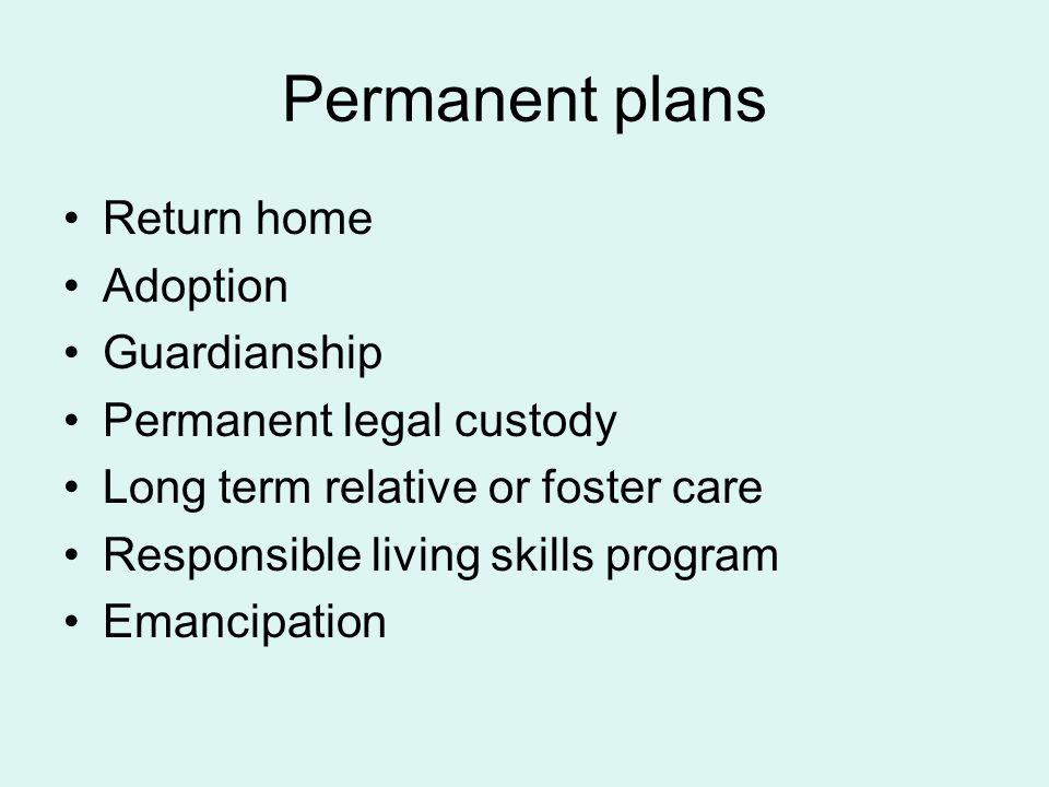 Permanent plans Return home Adoption Guardianship