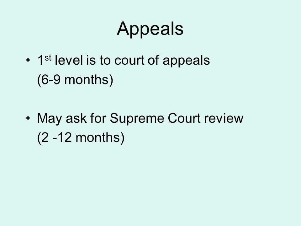 Appeals 1st level is to court of appeals (6-9 months)