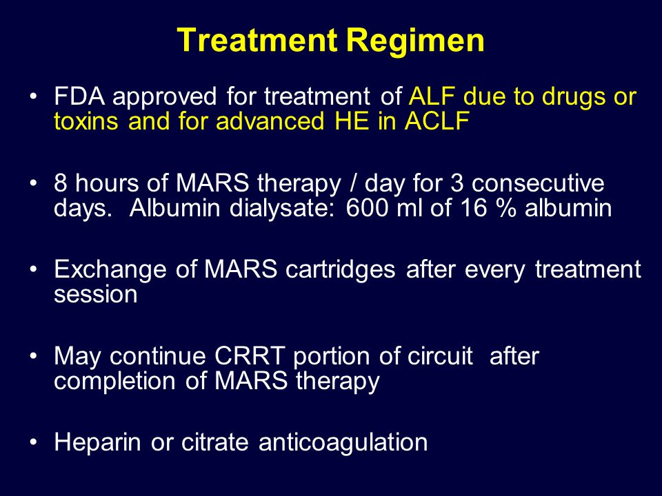 Treatment Regimen FDA approved for treatment of ALF due to drugs or toxins and for advanced HE in ACLF.
