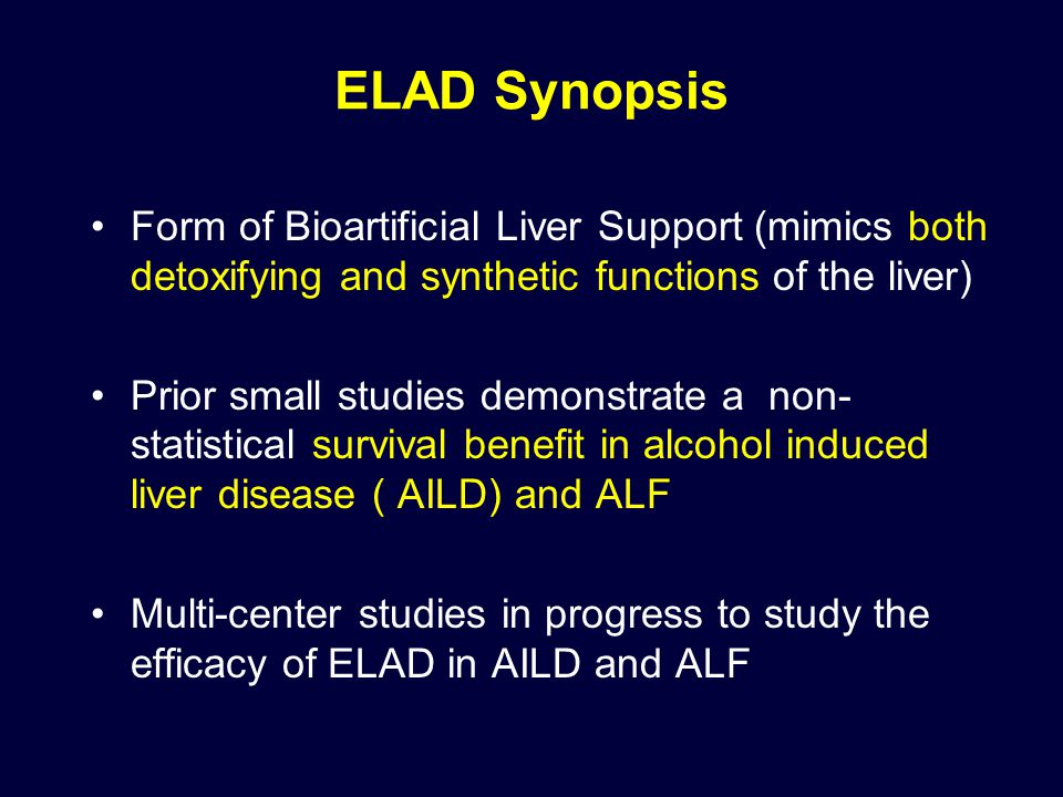 ELAD Synopsis Form of Bioartificial Liver Support (mimics both detoxifying and synthetic functions of the liver)
