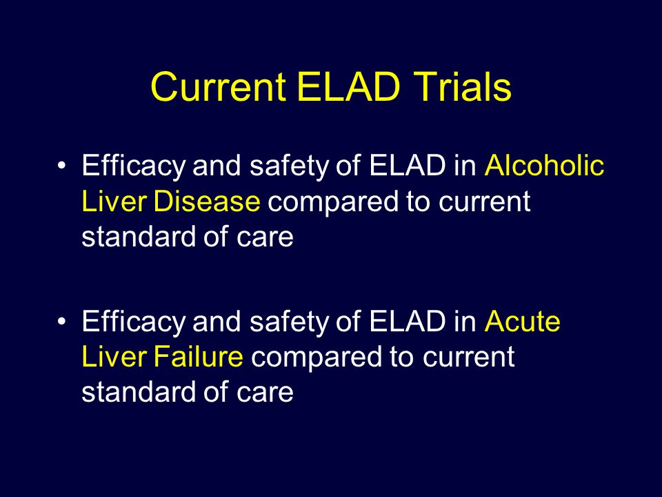 Current ELAD Trials Efficacy and safety of ELAD in Alcoholic Liver Disease compared to current standard of care.