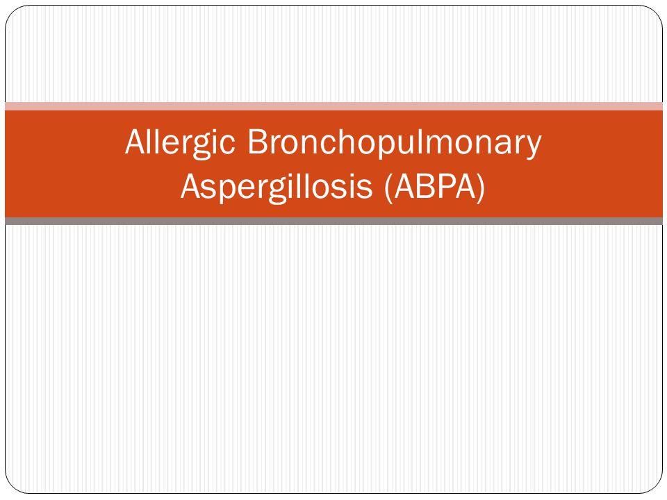 Allergic Bronchopulmonary Aspergillosis (ABPA)